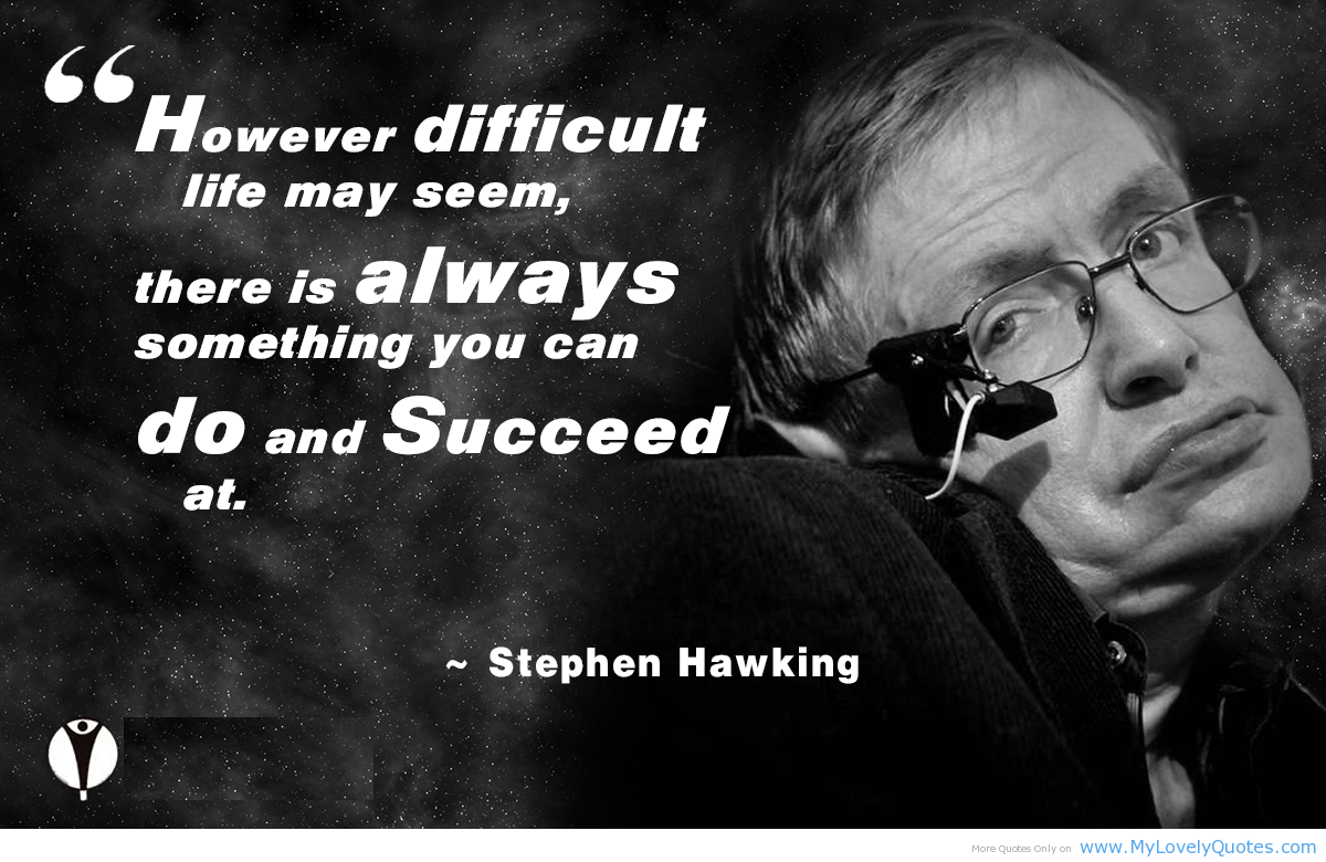 "... for you if you are always angry or complaining."" ~Stephen W. Hawking"